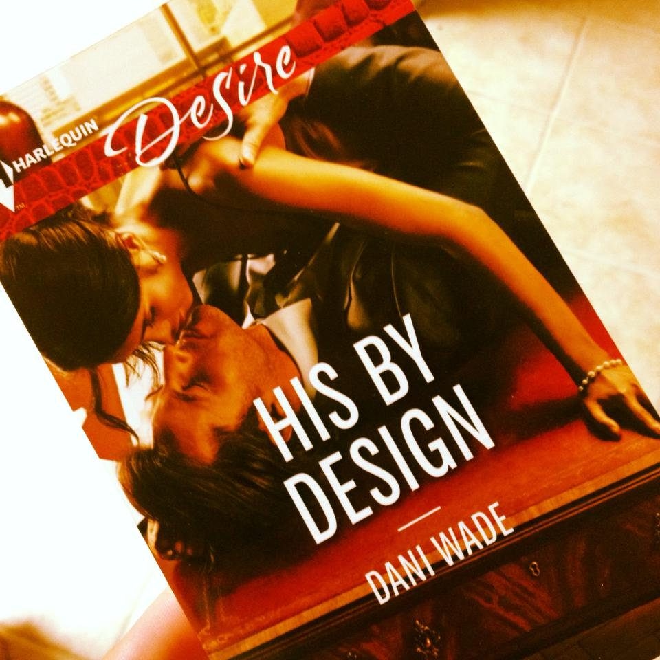 His By Design, Dani Wade, Harlequin Desire, Writers on Reading